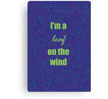 I'm a leaf on the wind Canvas Print