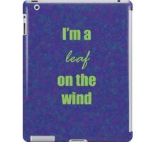I'm a leaf on the wind iPad Case/Skin