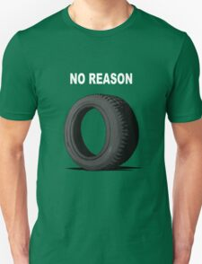 No Reason T-Shirt