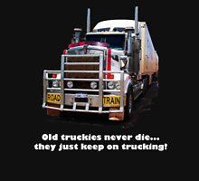 Old truckies never die Unisex T-Shirt