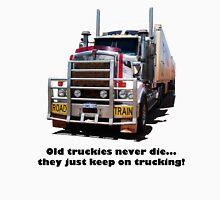 Old truckies never die Black writting Unisex T-Shirt