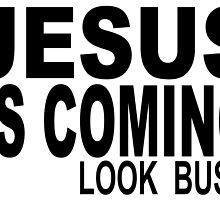 JESUS IS COMING - LOOK BUSY by Calgacus