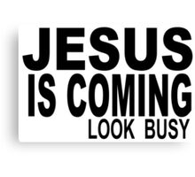 JESUS IS COMING - LOOK BUSY Canvas Print