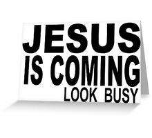 JESUS IS COMING - LOOK BUSY Greeting Card