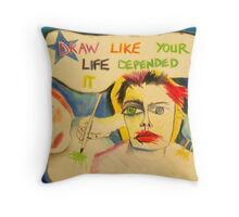 Draw Like Your Life Depended On It Throw Pillow