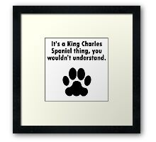 It's A King Charles Spaniel Thing Framed Print