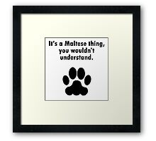 It's A Maltese Thing Framed Print