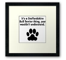 It's A Staffordshire Bull Terrier Thing Framed Print