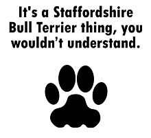 It's A Staffordshire Bull Terrier Thing Photographic Print