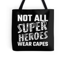 Not All Super Heroes Wear Capes Tote Bag