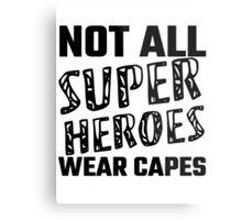 Not All Super Heroes Wear Capes Metal Print