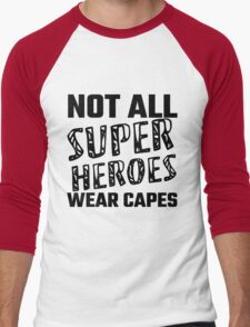 Not All Super Heroes Wear Capes T-Shirt