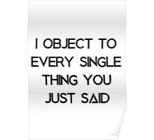 I object to every single thing you just said Poster
