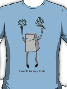 I want to be a tree T-Shirt