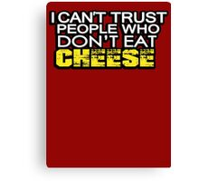 I can't trust people who don't eat cheese Canvas Print