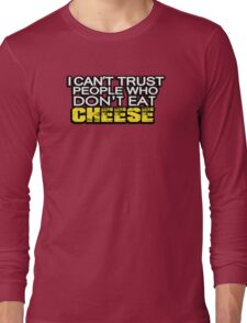 I can't trust people who don't eat cheese Long Sleeve T-Shirt