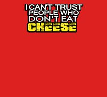 I can't trust people who don't eat cheese Unisex T-Shirt