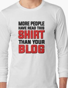 More people have read this shirt than your blog Long Sleeve T-Shirt