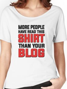 More people have read this shirt than your blog Women's Relaxed Fit T-Shirt