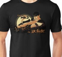 I'm not Mad... Unisex T-Shirt