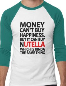 Money can't buy happiness but it can buy nutella which is kinda the same thing Men's Baseball ¾ T-Shirt