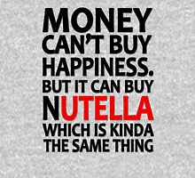 Money can't buy happiness but it can buy nutella which is kinda the same thing Unisex T-Shirt