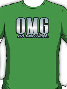 OMG no one cares T-Shirt