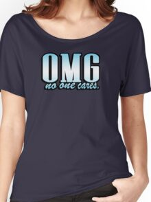 OMG no one cares Women's Relaxed Fit T-Shirt