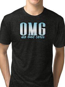 OMG no one cares Tri-blend T-Shirt