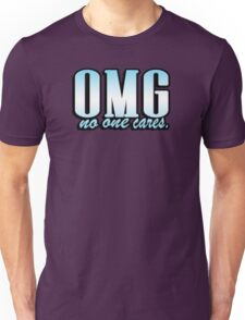 OMG no one cares Unisex T-Shirt