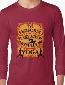 Yoga : To perform every action artfully is YOGA Long Sleeve T-Shirt