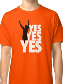 Yes Yes Yes! Classic T-Shirt