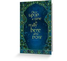 Once Upon a Time is Really Here and Now Greeting Card