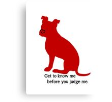 Know Me Before You Judge Me pit bull logo Canvas Print