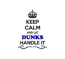 Keep Calm and Let DUNKS Handle it Photographic Print