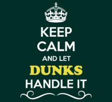 Keep Calm and Let DUNKS Handle it by Neilbry