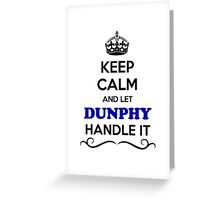 Keep Calm and Let DUNPHY Handle it Greeting Card