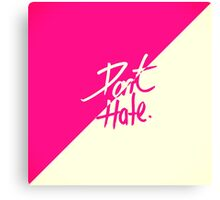 """""""Don't Hate"""" Two Tone Pink & Vintage White Canvas Print"""