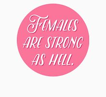 Females are strong as hell. Unisex T-Shirt