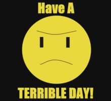 Have a Terrible Day! by JLDVoluntaryist