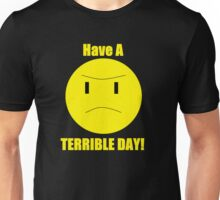 Have a Terrible Day! Unisex T-Shirt
