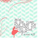 """""""Above All Else.."""" Proverbs 4:23 by Caylie Ratzlaff"""