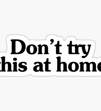 Don't try this at home Sticker