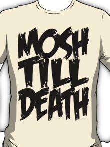 Mosh Till Death T-Shirt