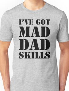 I've Got Mad Dad Skills Unisex T-Shirt