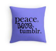 Peace, Love, Tumblr  Throw Pillow