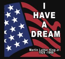 I Have A Dream - Martin Luther King Jr. Dark by HolidayT-Shirts