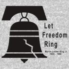 Let Freedom Ring - Martin Luther King Jr. by HolidayT-Shirts