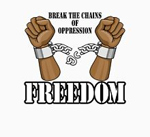 FREEDOM - Break The Chains of Oppression Unisex T-Shirt
