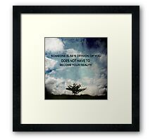 Someone else's opinion of you does not have to become your reality Framed Print